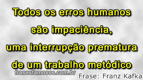 Frases Kafka: Todos os Erros Humanos são Impaciência