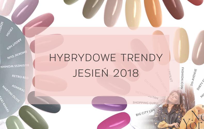 LAKIERY HYBRYDOWE - JESIEŃ 2018 - PRZEGLĄD KOLEKCJI