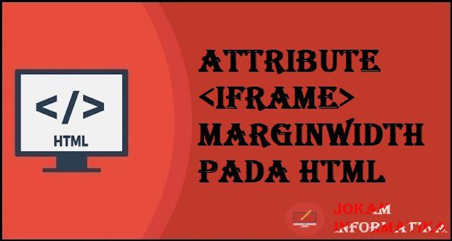 Tagging <iframe> Marginwidth Attribute Pada Bahasa Pemrograman HTML - JOKAM INFORMATIKA