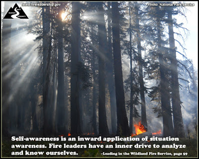 Self-awareness is an inward application of situation awareness. Fire leaders have an inner drive to analyze and know ourselves. –Leading in the Wildland Fire Service, page 59