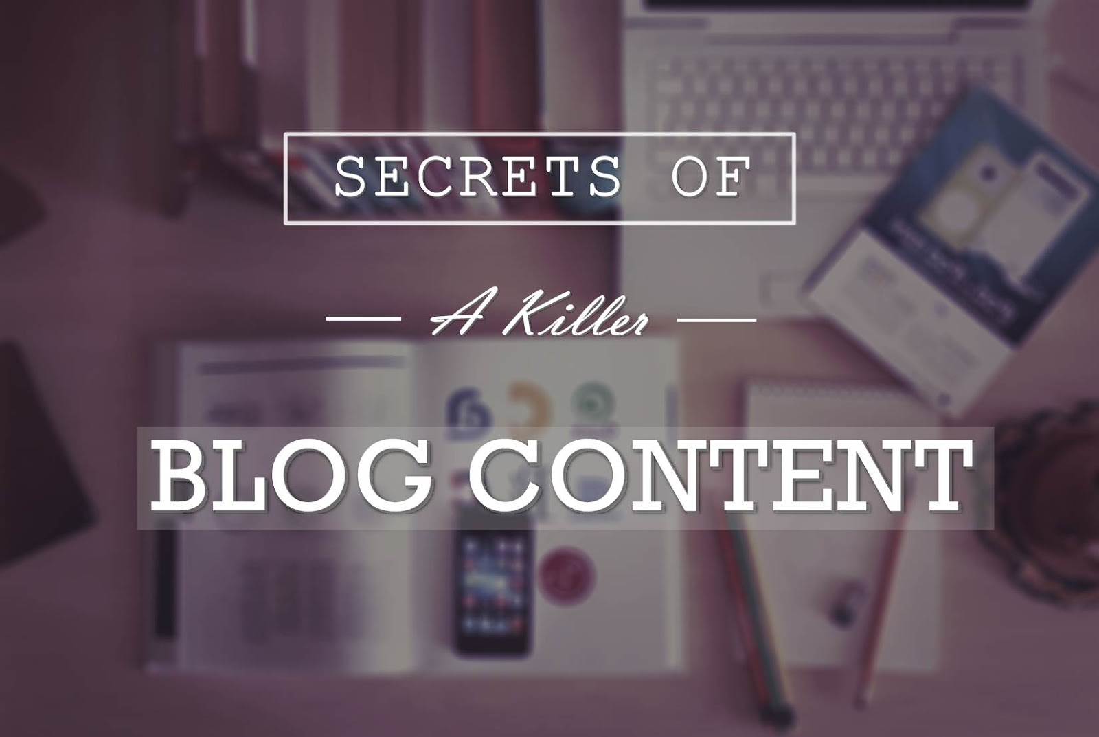 Secrets Of A Killer Blog Content - infographic
