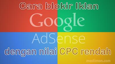 Cara block iklan GA dengan nilai CPC rendah di google adsense terbaru