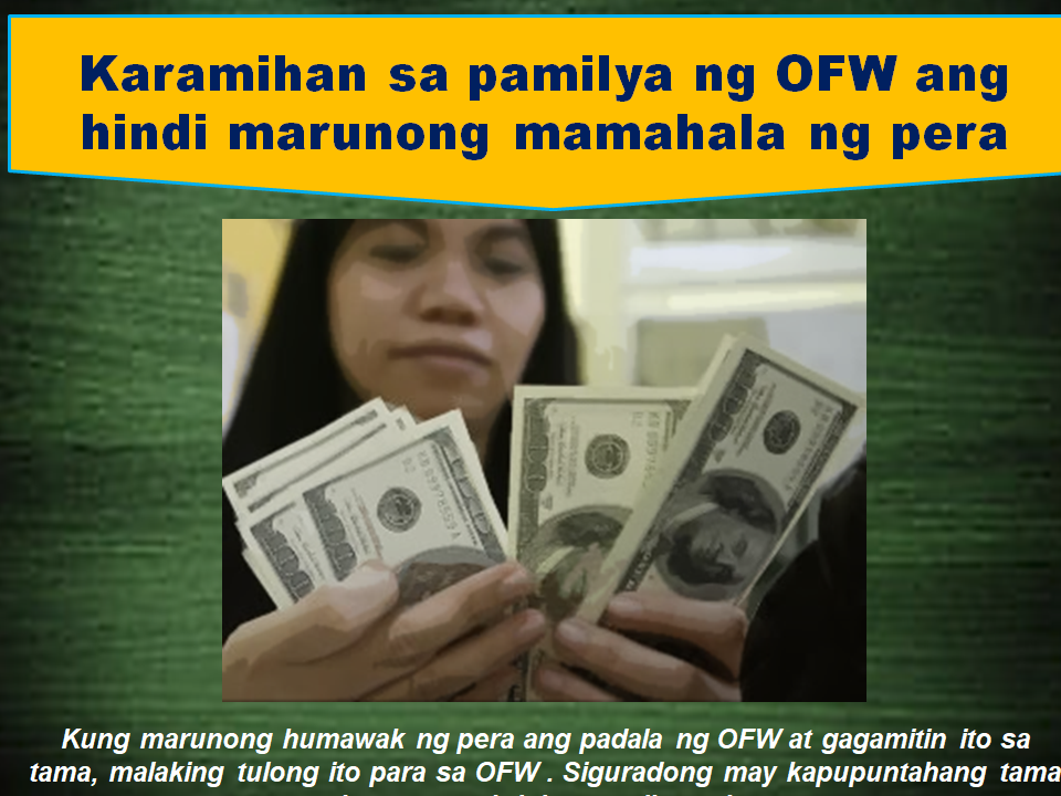 Being an OFW is is more difficult than it looks. Unless you become an OFW, you will not understand what they are going through. They suffer a lot more than homesickness. Working in an unfamiliar territory with different culture and different nationalities around, the OFWs must be tough enough to handle everyday stress. working in foreign land requires OFWs to work regardless of what they feel. They are forced to work even if their sick, without proper sleep or even if they are not able to eat properly because they are paid to do it. For the love of family back home, they will continue to do it. Now, what does their family do to help their OFW loved one? Sadly, they do nothing. Most families of the OFWs oftentimes has this seven habits, even though they are not even aware that they are already doing it, that hurt the OFWs and indeed needed to be avoided.   1. They do not look for other sources of income.  They have the mentality that everything will be provided by their OFW father/mother. They are just relying on the monthly remittance sent by the breadwinner overseas. This habit could result that the OFW will be coming home poor and with a lot of debts.  2. They are inclined to spending up to the last cent of the OFW remittance. The moment they received the remittance from the OFW, they will go straight to the mall buying the things they want without even thinking how many snacks and meals the OFW has skipped just to send that money to them.   3.Their calls and messages are always about the money and not to check on the OFWs condition. Instead of a sensible conversation, their call will focus on just one thing----money. The call that should uplift the longing spirit of the OFW has become additional burden to them.  Why don't we ask if our beloved OFW is ok before talking anything else?    4. They do not bother to save money. Working abroad is not for life. The OFWs get old and eventually become weak. how will they sustain the family on his retirement? While the OFW always ensure that they are good providers, the family should think about savings, too. By doing this, we are doing our beloved OFW a great favor.   5. They tend to fearlessly borrow money. In their mind, it is not going to be a problem because thae OFW will send money to cover these debts. When the OFW come home for good, they will be surprised by the unexpected debts.... and its huge.   6. They think that  OFWs have an awful lot of money. Lets just get things straight, OFWs do not pick money on the streets abroad. They are working very hard for every penny. This notion among people that OFWs are rich has to be stopped.  7. Most OFW families are not good stewards of money. Every family must be educated on how to handle their finances properly. The OFW sacrifices will result to nothing in the end if this problem will not be properly addressed. Financial literacy seminars are sometimes conducted free for the OFW families. No matter how much they earn from working abroad, all the efforts of the OFWs will be in vain if their family back home will not take their part on handling their finances wisely.  Read More:     ©2017 THOUGHTSKOTO