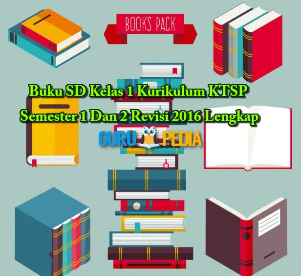 Buku SD Kelas 1 Kurikulum KTSP Semester 1 Dan 2 Revisi 2016 Lengkap Info Guru Pedia