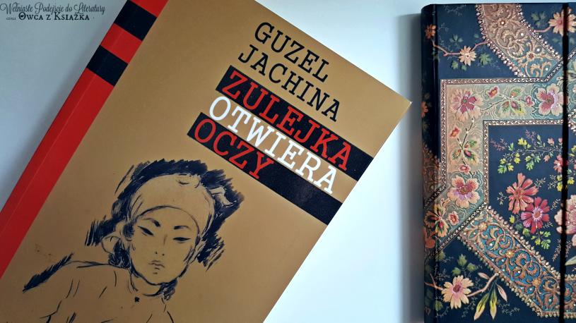 Guzel Jachina - Zulejka otwiera oczy - recenzja| Зулейха открывает глаза