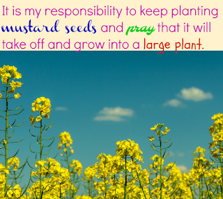 "yellow flowers under the sentence ""It is my responsibility to keep planting mustard seeds and pray that it will take off and grow into a large plant."""