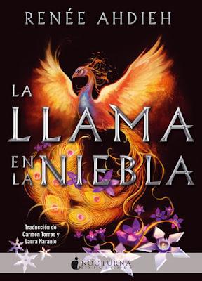 Libro - LA LLAMA EN LA NIEBLA : Reneé Ahdieh (Nocturna - 12 Febrero 2018) NOVELA JUVENIL portada españa español
