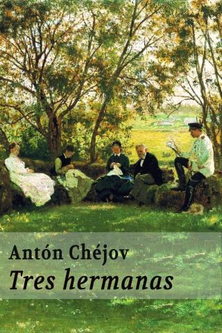 Tres hermanas – Antón Chéjov