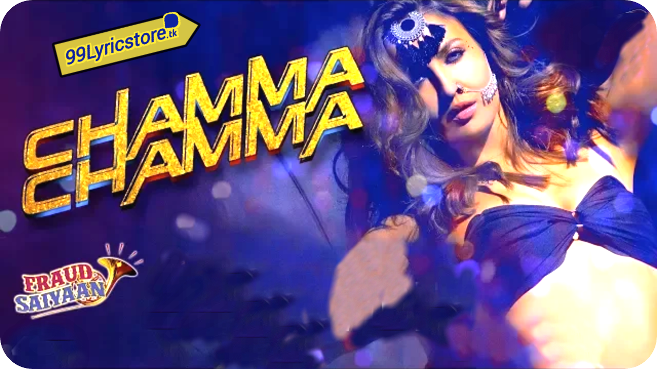 Elli AvrRam Song, Chamma Chamma Elli AvrRam Song Lyrics, New bollywood movie Fraud Saiyya Chamma Chamma Elli AvrRam Song Lyrics, Arshad varsi Song Lyrics, Chamma Chamma Song Lyrics, Latest Movie 2018 lyrics, Hindi Song Lyrics
