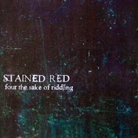 Stained Red - 1999 Four The Sake Of Riddling