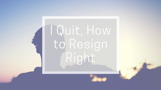 I Quit! - A Guide on How to Resign Right