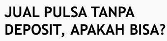 Jual Pulsa Tanpa Deposit