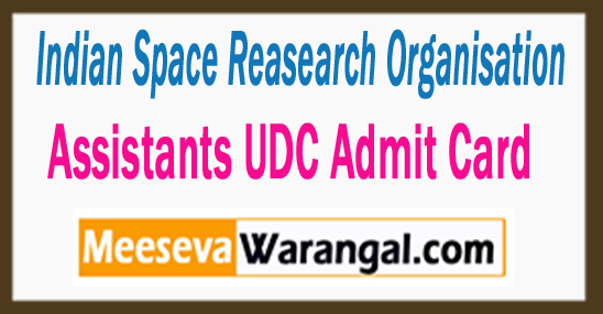 Indian Space Reasearch Organisation  [ISRO] Assistants UDC Admit Card 2017