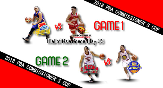 List of PBA Games: May 06 at MOA Arena 2018 PBA Commissioner's Cup