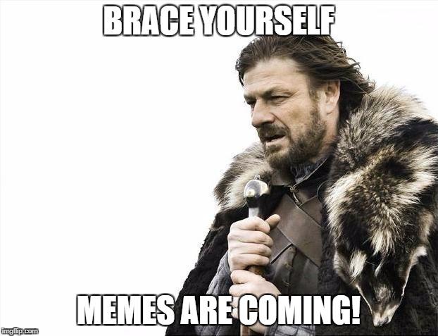 brace yourselves meme.html