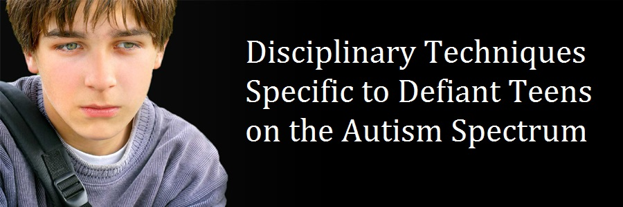 Discipline for Defiant Teens with Asperger's and High-Functioning Autism