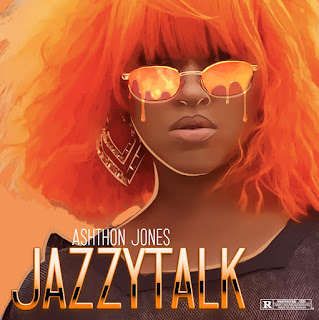 New Music: Ashthon Jones - JazzyTalk