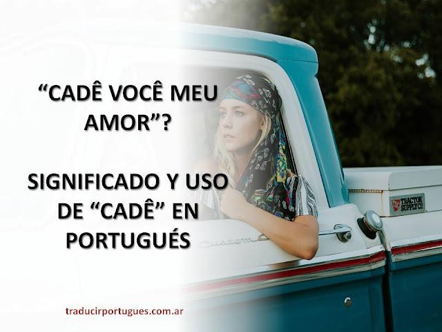 qué significa cadé en portugués