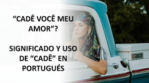 """""""CADÊ VOCÊ MEU AMOR"""" ¿QUÉ SIGNIFICA """"CADÊ"""" EN PORTUGUÉS?"""