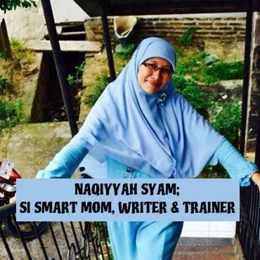 NAQIYYAH SYAM; SI SMART MOM, WRITER & TRAINER
