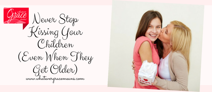 Never Stop Kissing Your Children (Even When They Get Older)