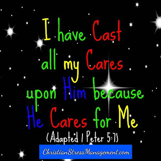I have cast all my cares on God because He cares for me. (Adapted 1 Peter 5:7)