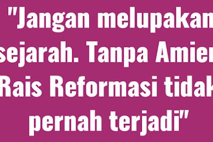 Jangan melupakan sejarah. Tanpa Amien Rais Reformasi tidak pernah terjadi. Bagaimana menurut Anda?