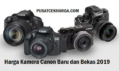Harga Kamera Canon Baru dan Bekas 2019