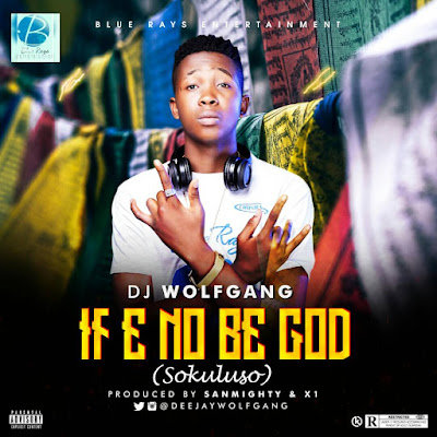 [Download Music] IF E NO BE GOD - DJ Wolfgang