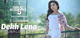 "DEKH LENA (Unplugged): Latest Song from T-Series Acoustics Series ""Dekh Lena"" sung by Tulsi Kumar. Music for this lovely song is creted by Ankit Tiwari, and Lyrics is penned by Manoj Muntashir. This song is accoustic version of the song ""Dekh Lena"" from the Movie ""Tum Bin""."