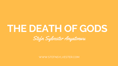 The Death Of Gods | Stefn Sylvester Anyatonwu
