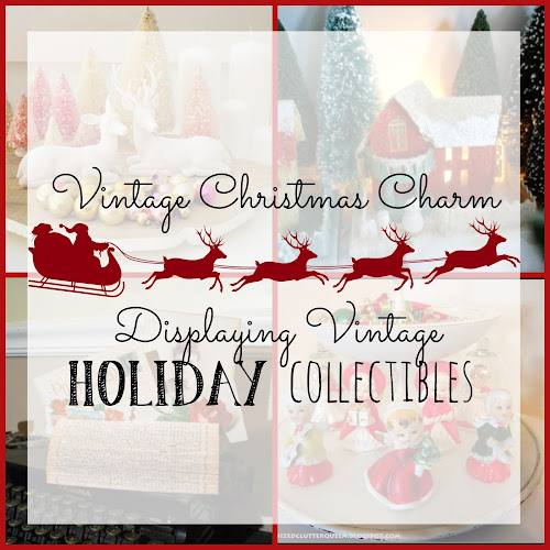 Vintage Christmas Charm - Displaying Vintage Holiday Collectibles