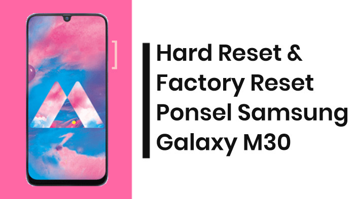 Hard Reset dan Factory Reset Samsung Galaxy M30 (2019) Terbaru