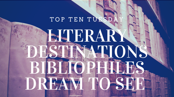 Top Ten Tuesday - Literary Destinations we Dream of Visiting