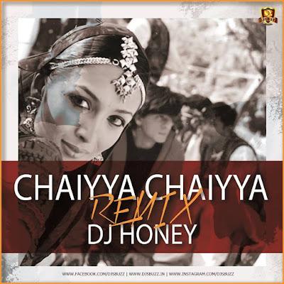 Chaiyya Chaiyya (Remix) – DJ Honey