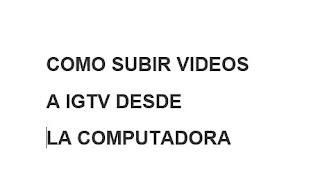 Como subir vídeos a IGTV desde la computadora.
