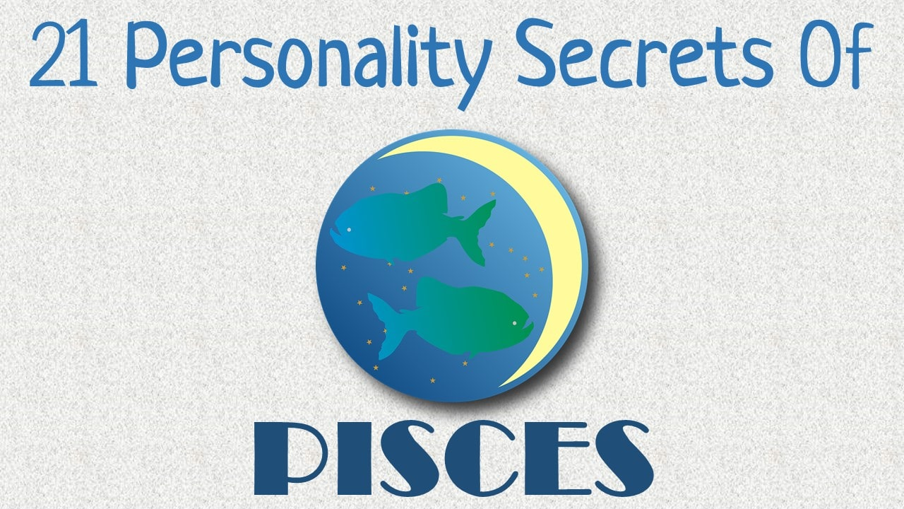 21 Personality Secrets of Pisces Zodiac Sign