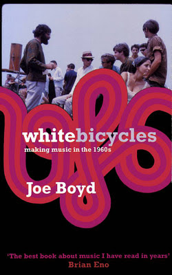 White_Bicycles_Making_Music_in_the_1960s,Joe_Boyd,Fairport_Convention,Tomorrow,UFO,nick_drake,London,psychedelic-rocknroll,front