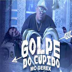 Baixar Golpe do Cupido - MC Gerex MP3