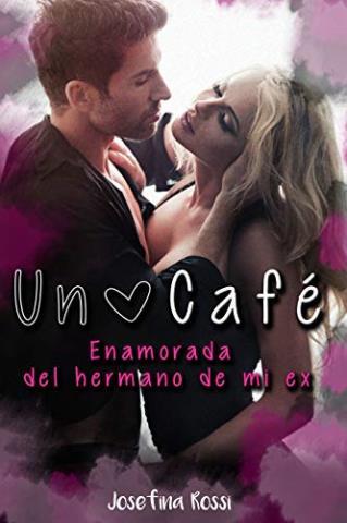 Un café: Enamorada del hermano de mi ex