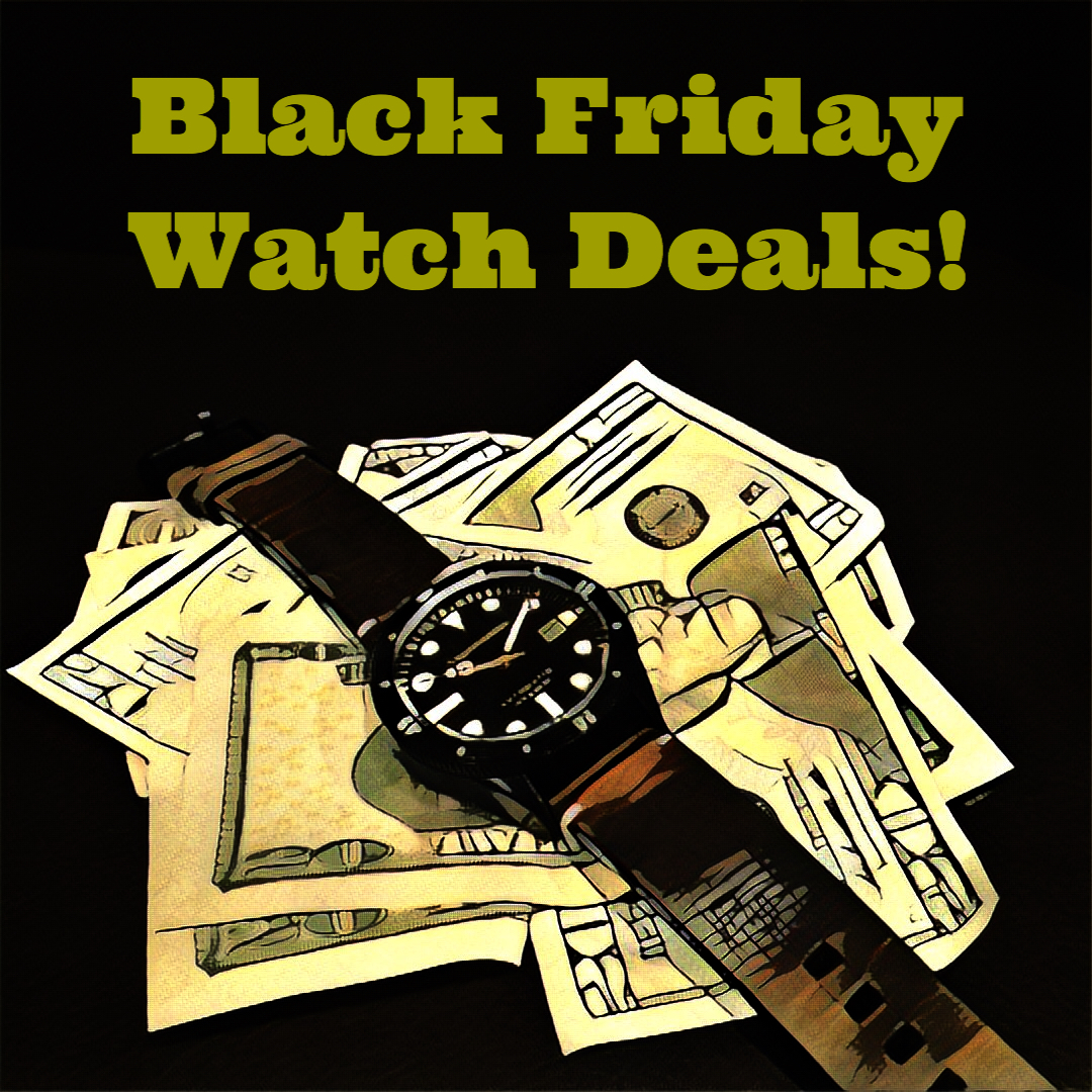 Black Friday And Cyber Monday Watch Deals The Time Bum