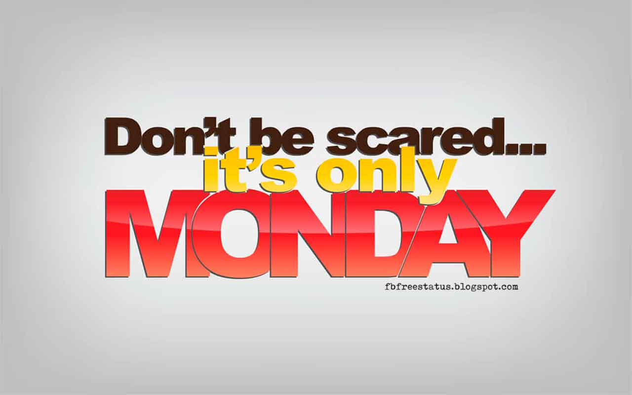 Monday Morning Inspirational Quotes, Don't be scared, it's only Monday.