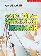 Sosiologi dan Antropologi Kesehatan Pengarang : Hanum Marimbi   Penerbit : Nuha Medika