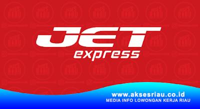 Lowongan PT. JET Express Pekanbaru Mei 2018