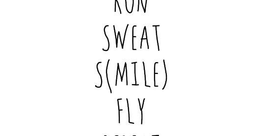 Run/Sweat/Smile/Fly/Repeat