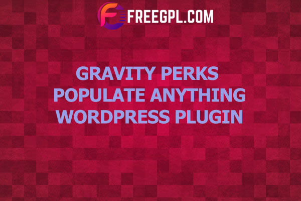 Gravity Forms Populate Anything Nulled Download Free