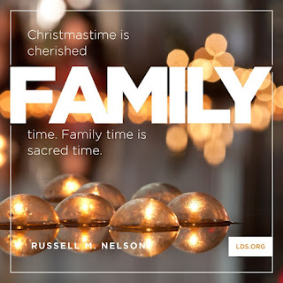 Christmastime is cherished Family time. Family time is sacred time. Russell M. Nelson