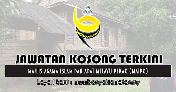 Jawatan Kosong 2019 di Majlis Agama Islam dan Adat Melayu Perak (MAIPk)