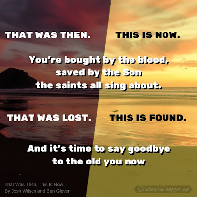 That Was Then, This Is Now By Josh Wilson and Ben Glover | scriptureand.blogspot.com