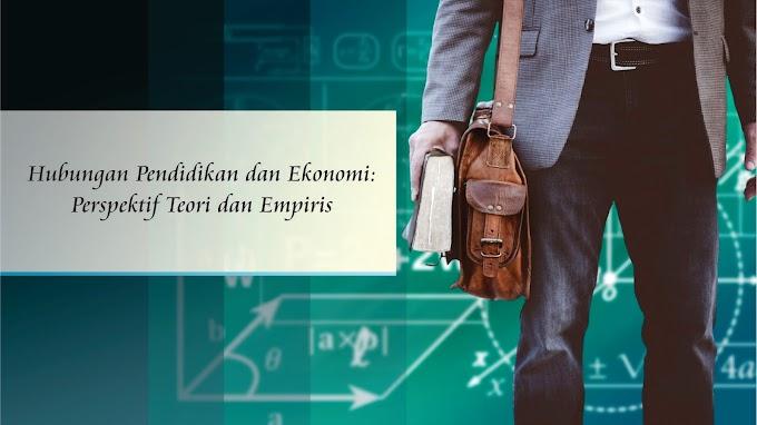 Hubungan Pendidikan dan Ekonomi: Perspektif Teori dan Empiris